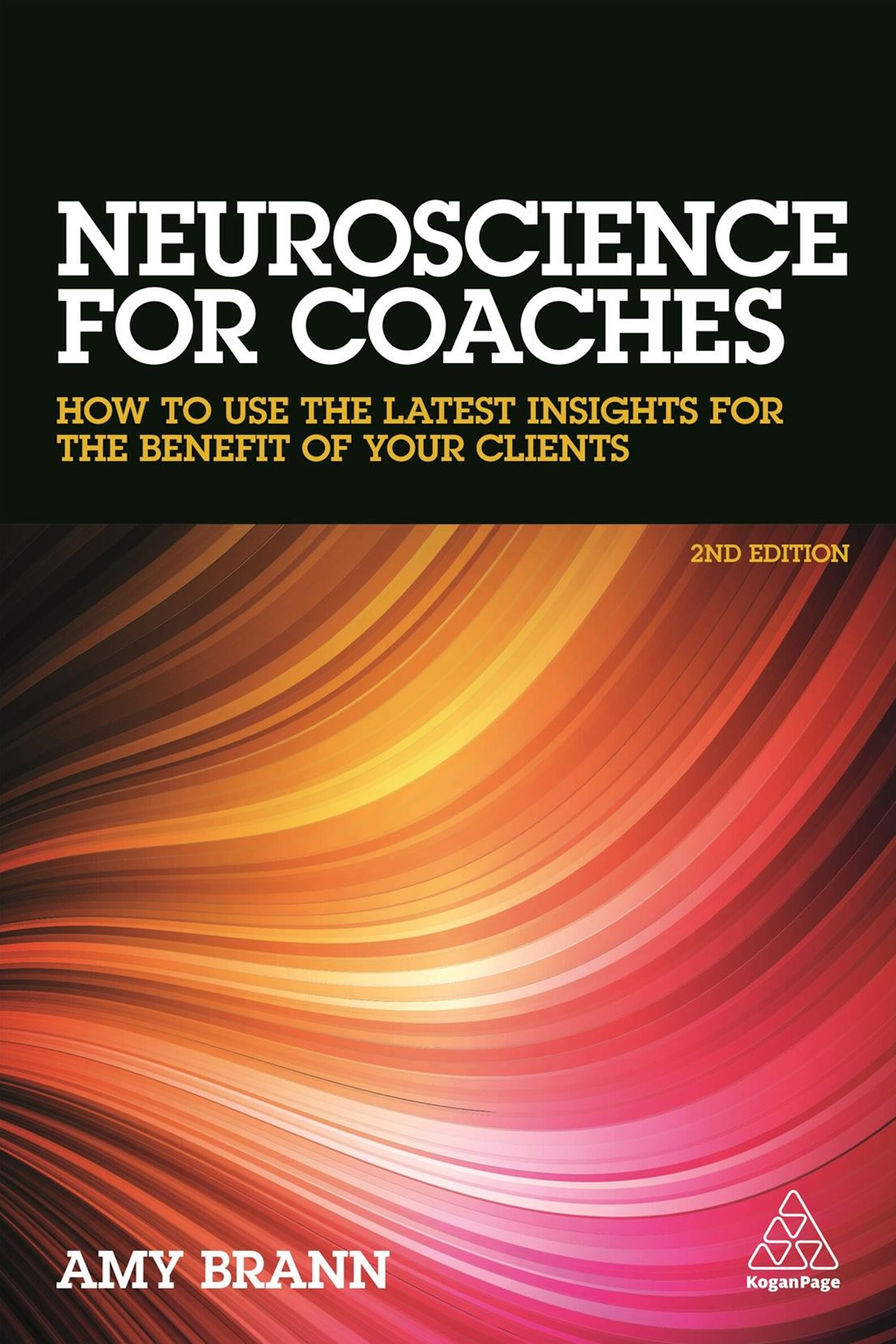 Neuroscience for Coaches: How to Use the Latest Insights for the Benefit of Your Clients 2ed