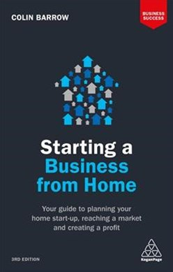 Starting a Business From Home: Your Guide to Planning Your Home Start-up, Reaching a Market and Cre