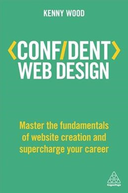 Confident Web Design: Master the Fundamentals of Website Creation and Supercharge Your Career