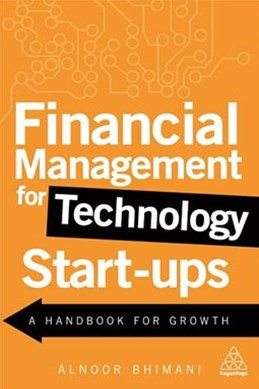 Financial Management for Technology Start-Ups: A Handbook for Growth