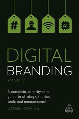 Digital Branding: A Complete Step-by-Step Guide to Strategy, Tactics, Tools and Measurement 2ed