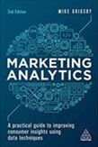 Marketing Analytics: A Practical Guide to Improving Consumer Insights Using Data Techniques 2ed