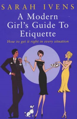 A Modern Girl's Guide To Etiquette