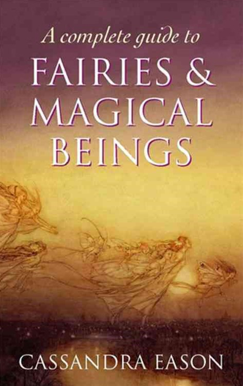 A Complete Guide To Fairies And Magical Beings