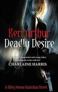 Deadly Desire by Keri Arthur (9780749956691) - PaperBack - Fantasy