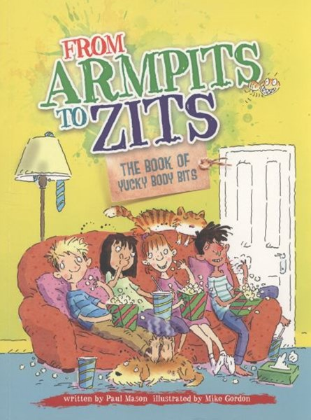 From Armpits to Zits: The Book of Yucky Body Bits