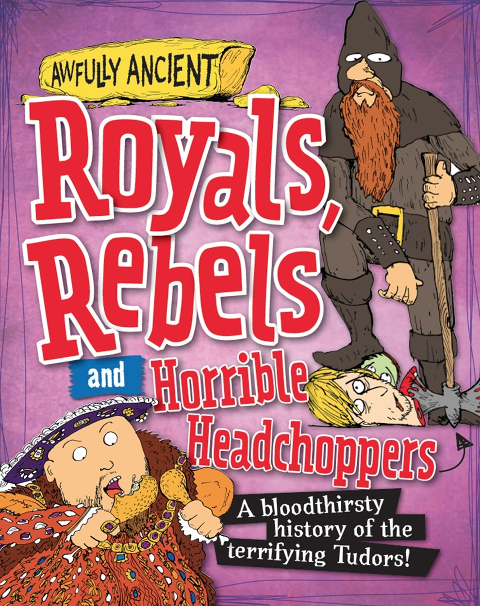 Awfully Ancient: Royals, Rebels and Horrible Headchoppers