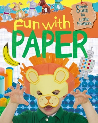 Clever Crafts for Little Fingers: Fun With Paper
