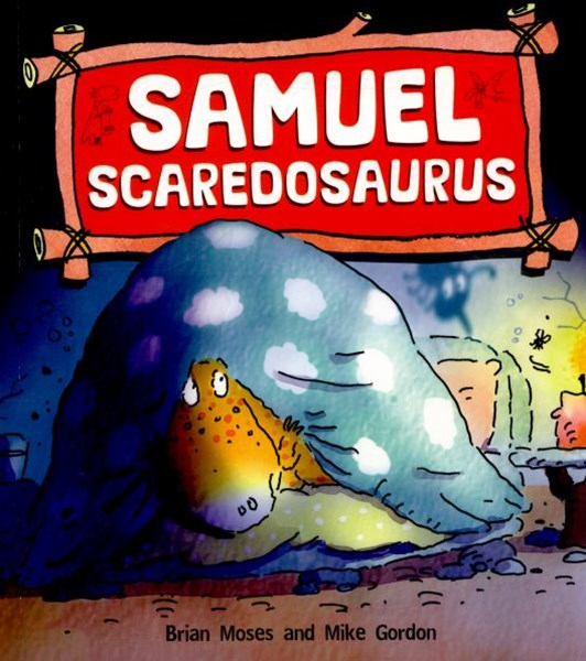 Dinosaurs Have Feelings, Too: Samuel Scaredosaurus