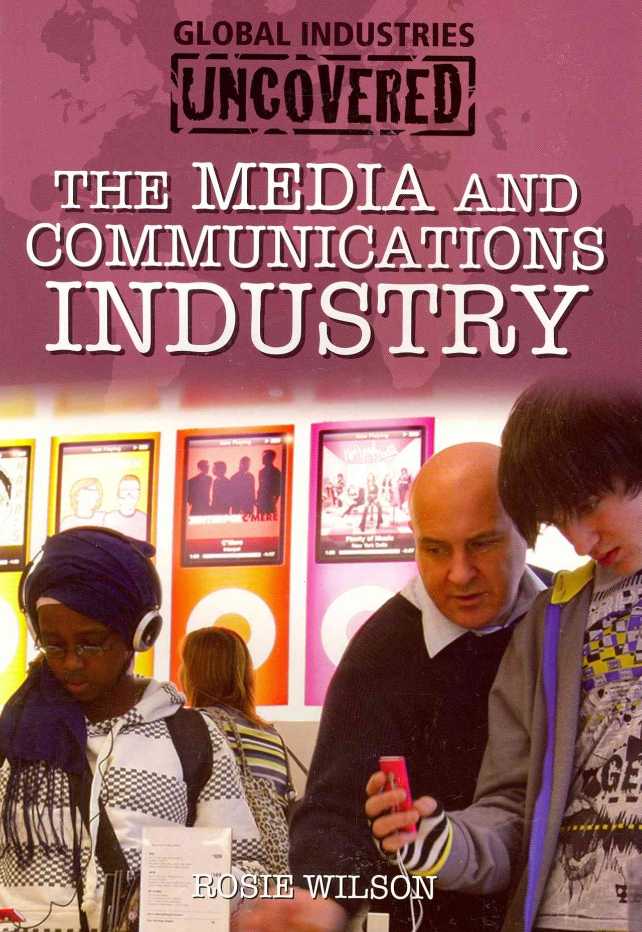 Global Industries Uncovered: The Media and Communications Industry