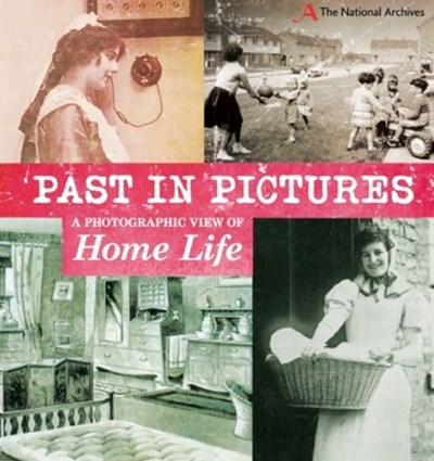 Past in Pictures: A Photographic View of Home Life