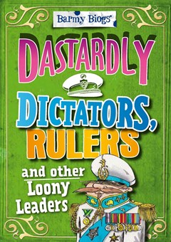 Barmy Biogs: Dastardly Dictators, Rulers & other Loony Leaders