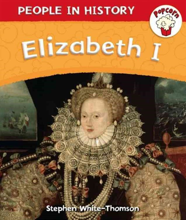 Popcorn: People in History: Popcorn: People in History: Elizabeth I