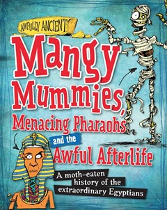 Awfully Ancient: Mangy Mummies, Menacing Pharoahs and Awful Afterlife