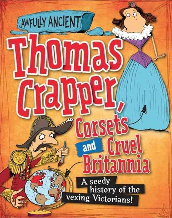 Awfully Ancient: Thomas Crapper, Corsets and Cruel Britannia