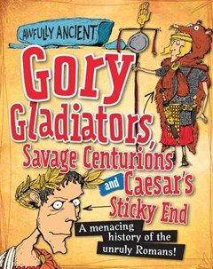 Gory Gladiators Savage Centurions and Caesar
