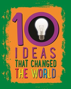 10: Ideas That Changed The World