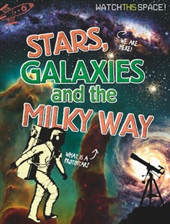 Watch This Space: Stars, Galaxies and the Milky Way