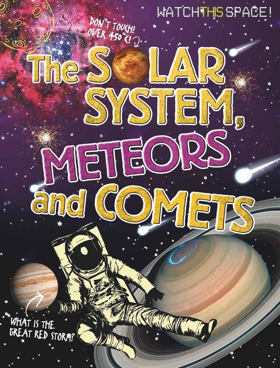 Watch This Space: The Solar System, Meteors and Comets