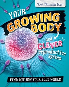 Your Growing Body and Clever Reproductive System