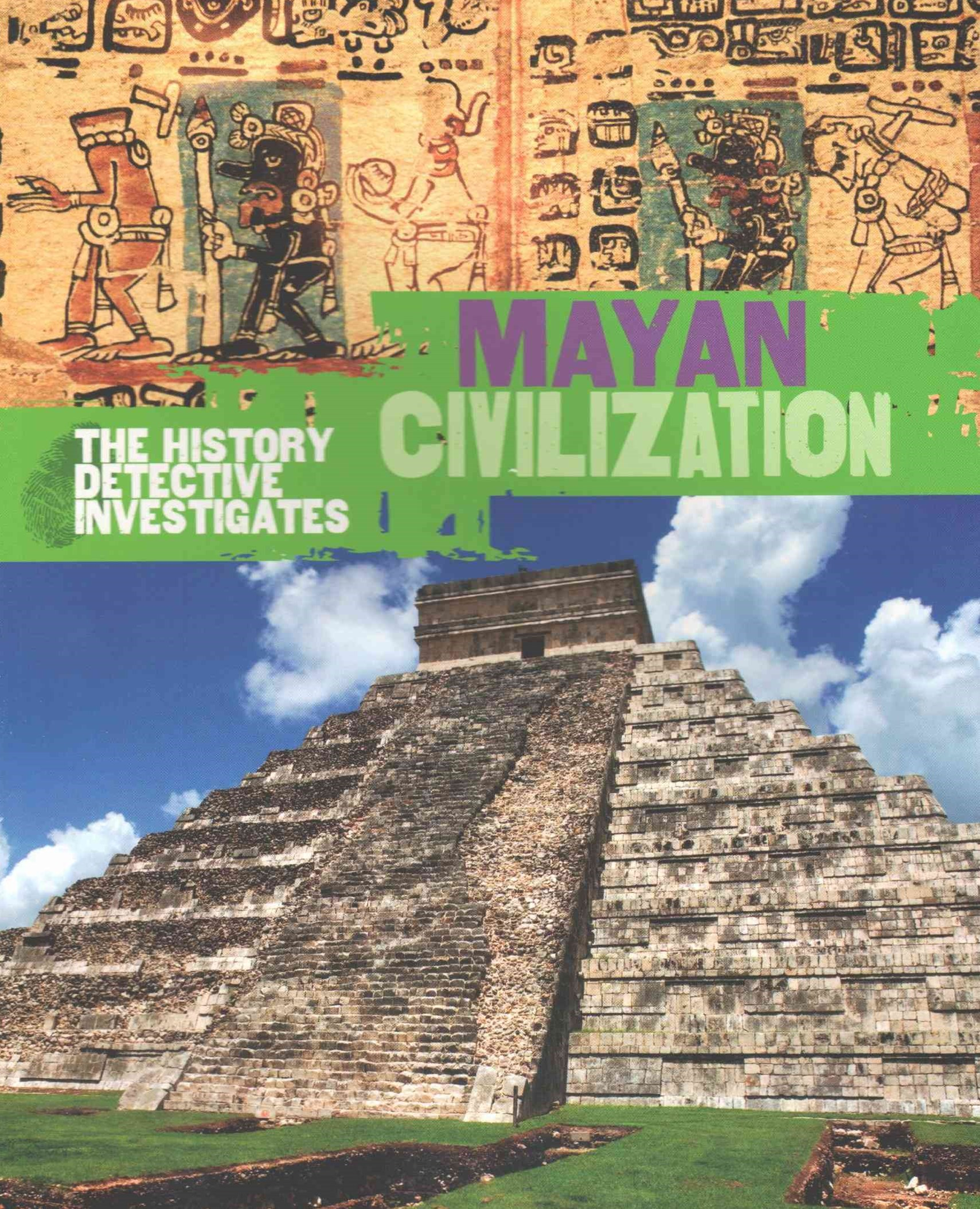 The History Detective Investigates: Mayan Civilization