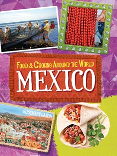 Food and Cooking Around the World: Mexico
