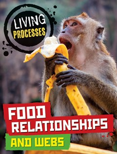 Living Processes: Food Relationships and Webs