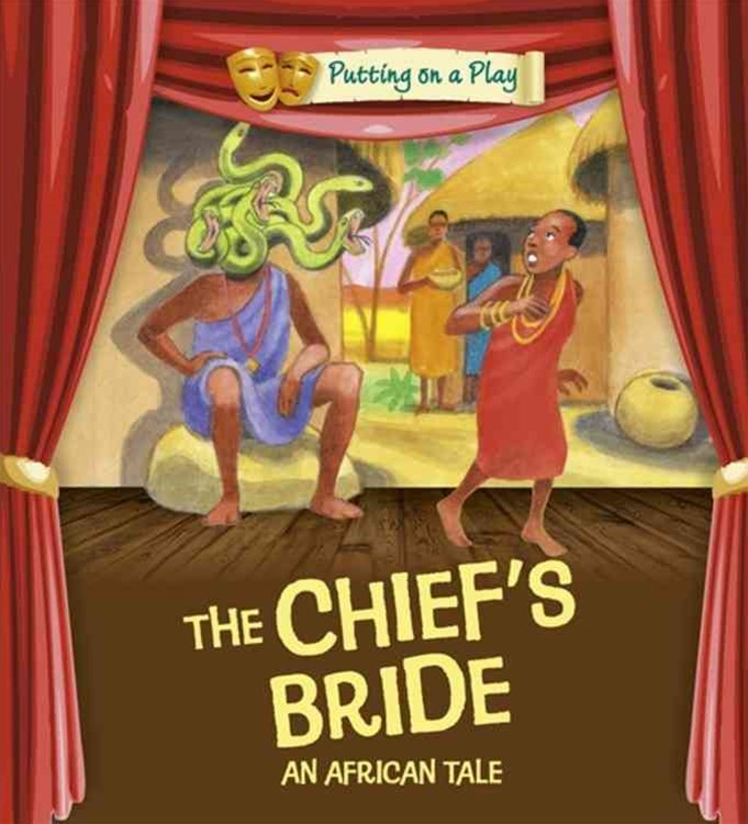 Putting on a Play: The Chief's Bride: An African Folktale