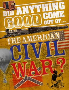 Did Anything Good Come Out of... the American Civil War?