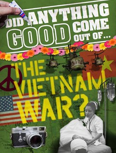 Did Anything Good Come Out of... the Vietnam War?