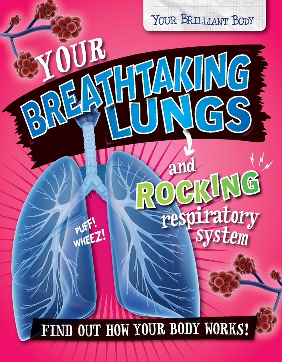 Your Brilliant Body: Your Breathtaking Lungs and Rocking Respiratory System