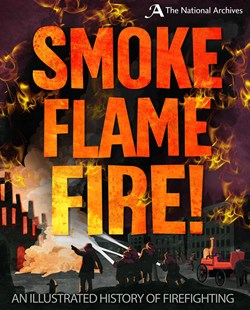Smoke, Flame, Fire!: A History of Firefighting by Roy Apps (9780750297967) - HardCover - Non-Fiction History