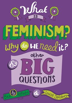 What is Feminism? Why do we need It? And Other Big Questions