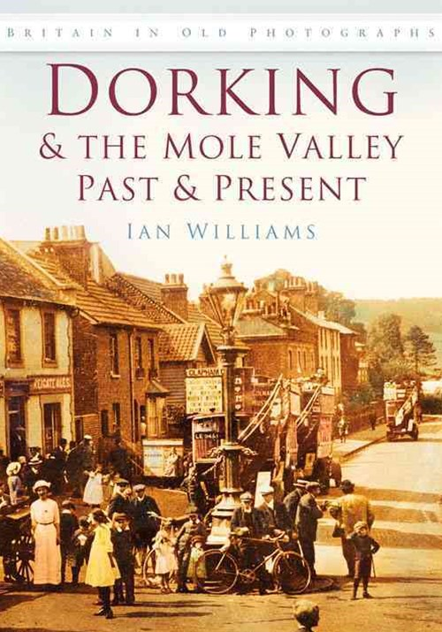 Dorking & the Mole Valley Past & Present