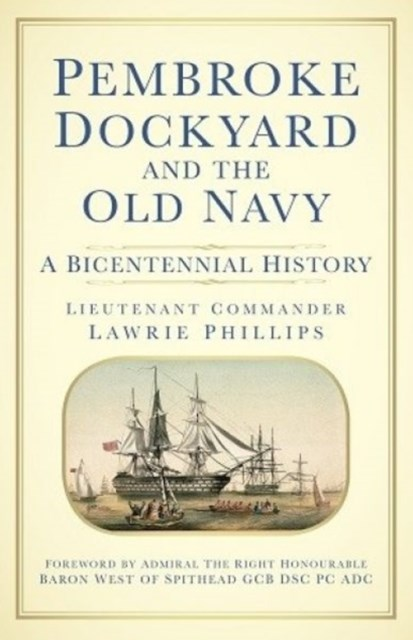 Pembroke Dockyard and the Old Navy: A Bicentennial History