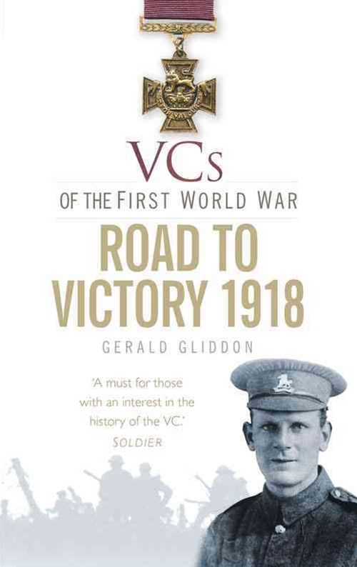 The VCs of the First World War: Road to Victory 1918