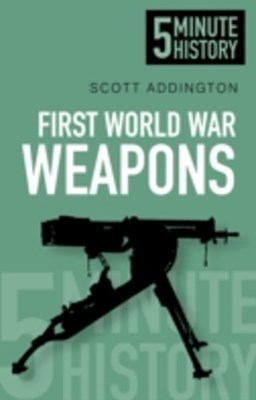 (ebook) First World War Weapons: 5 Minute History