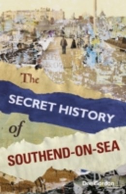 Secret History of Southend-on-Sea