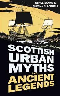 Scottish Urban Myths and Ancient Legends by GRACE BANKS, Sheena Mitchell, Grace Banks (9780750956222) - PaperBack - History