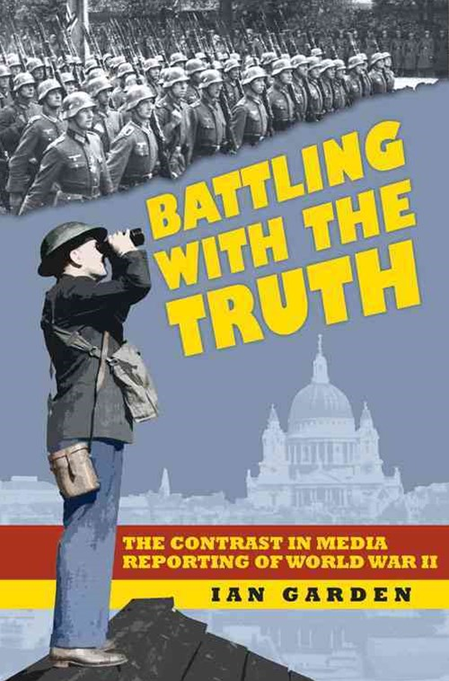 Batttling with the Truth: The Contrast in the Media Reporting of World War II