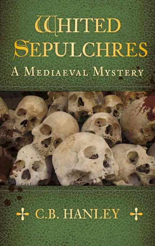 Whited Sepulchres: A Mediaeal Mystery