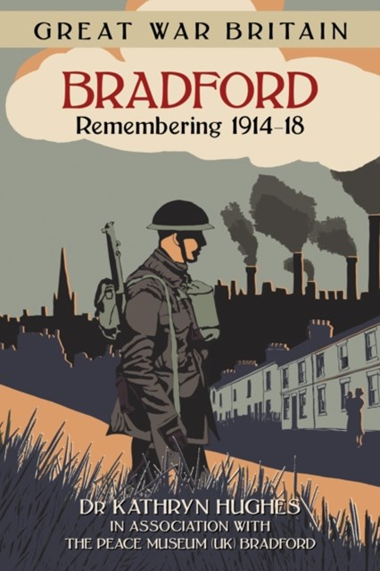 Great War Britain Bradford: Remembering 1914-18