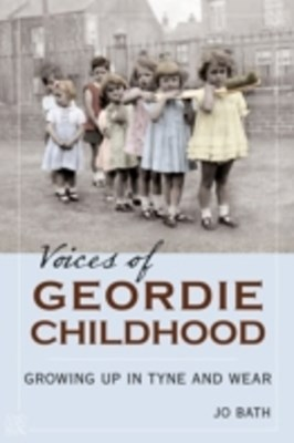 Voices of Geordie Childhood: Growing Up in Tyne and Wear