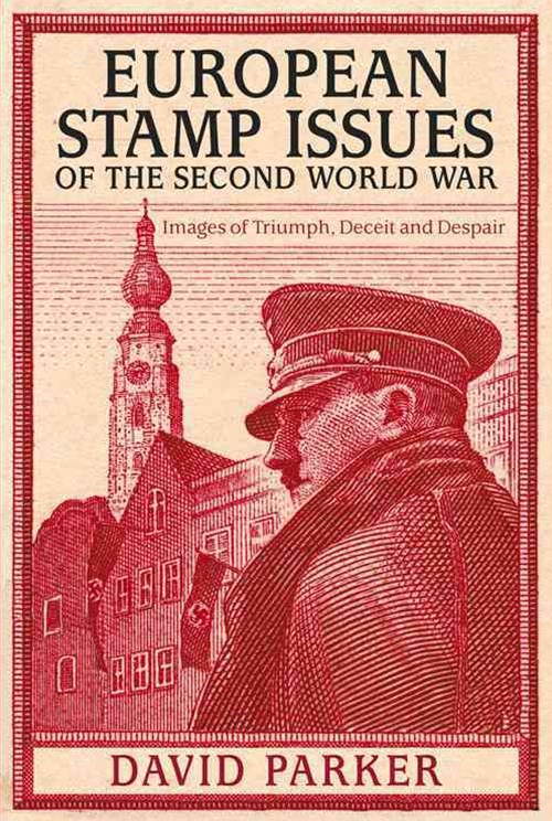 European Stamp Issues of the Second World War - Images of Triumph, Deceit and Despair