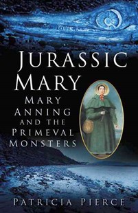 Jurassic Mary: Mary Anning and the Primeval Monsters by PIERCE PATRICIA (9780750959247) - PaperBack - Biographies General Biographies