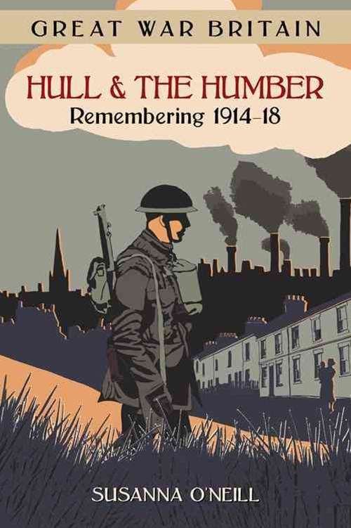 Great War Britain Hull and the Humber: Remembering 1914-18