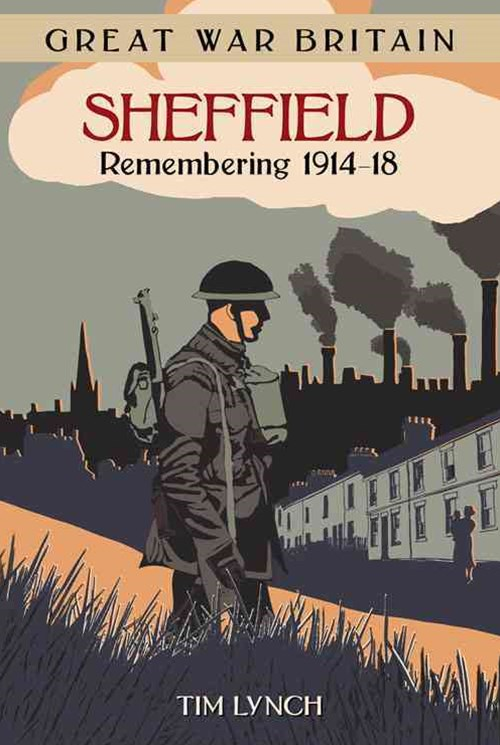 Great War Britain Sheffield: Remembering 1914-18