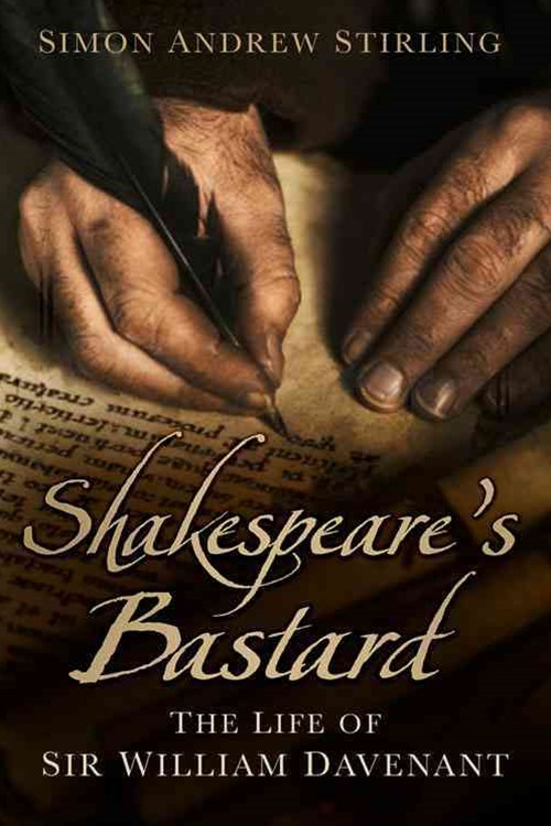 Shakespeare's Bastard: The Life of Sir William Davenant