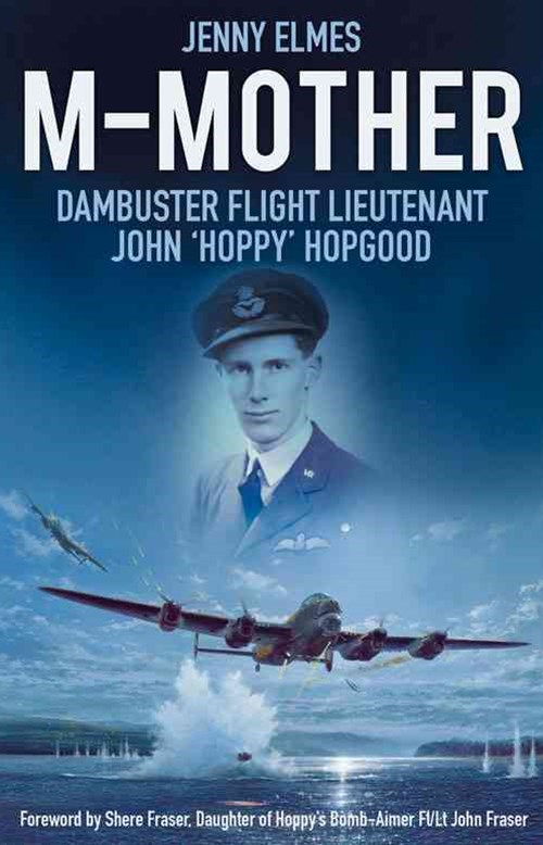 M-Mother: Dambuster Flight Lieutenant John 'Hoppy' Hopgood