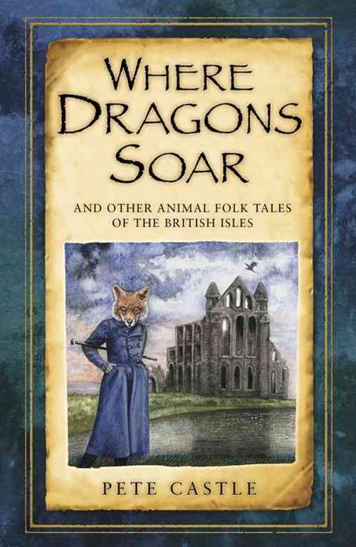 Where Dragons Soar: And Other Animal Folk Tales of the British Isles